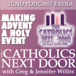 TCND Podcast EXTRA: Making Advent a Holy Event