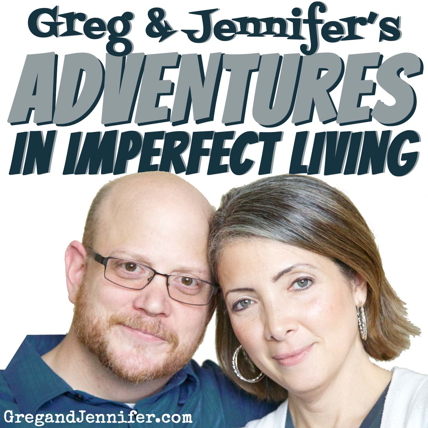 Greg and Jennifer's Adventures in Imperfect Living