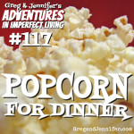 Adventures #117: Popcorn for Dinner