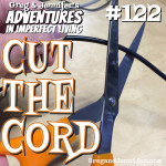 Adventures #122: Cut the Cord
