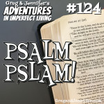 Adventures #124: Psalm Pslam!