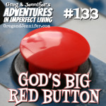 Adventures #133: God's Big Red Button