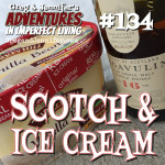 Adventures #134: Scotch and Ice Cream