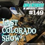 Adventures #149: Last Colorado Show