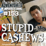 Adventures #153: Stupid Cashews