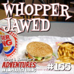 Adventures #155: Whopper Jawed