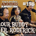 Adventures #158: Our Buddy Fr. Roderick