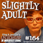 Adventures #164: Slightly Adult