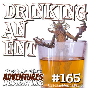 Adventures #165: Drinking an Ent