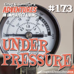 Adventures #173: Under Pressure