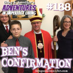 Adventures #188: Ben's Confirmation
