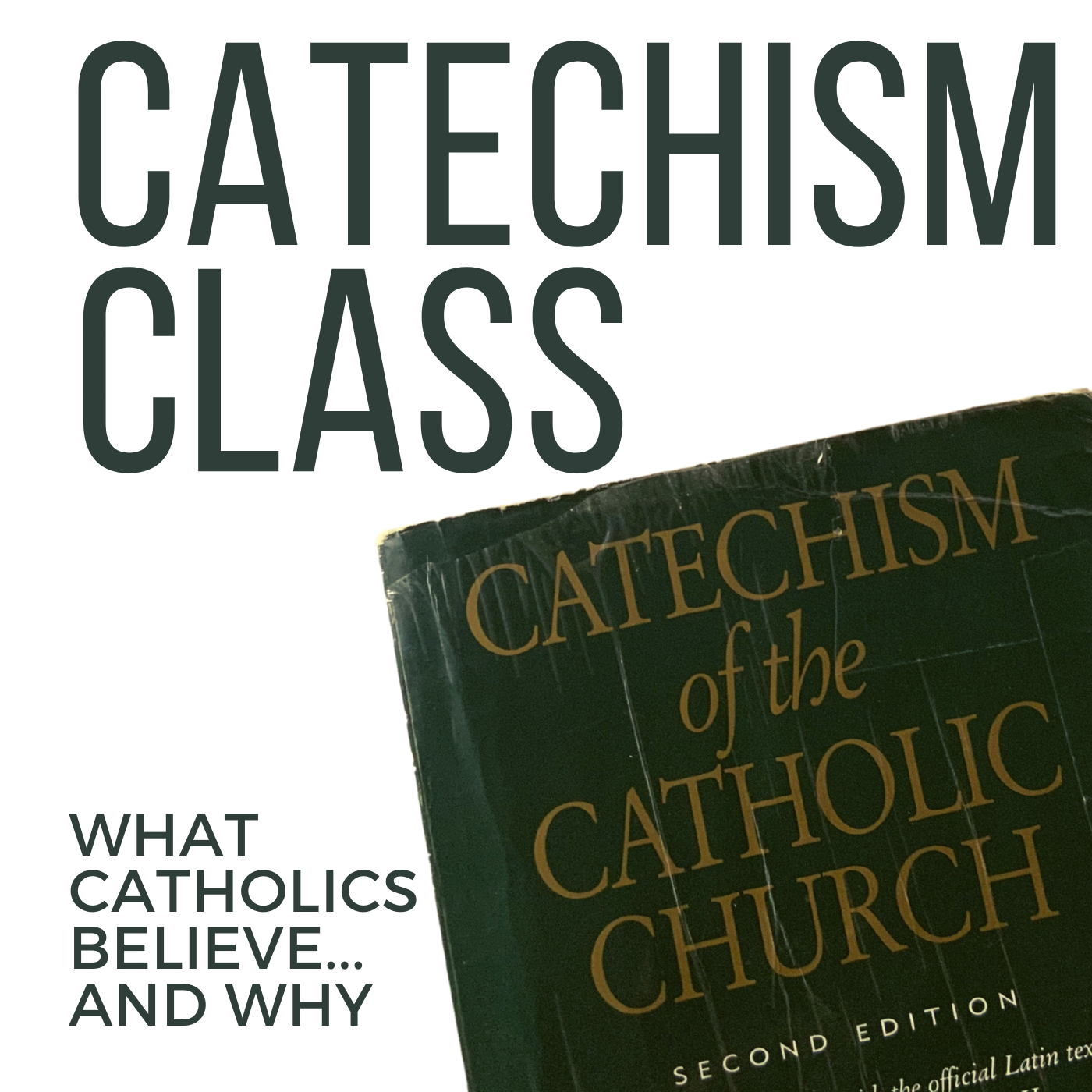 Catechism Class - What Catholics Believe and Why
